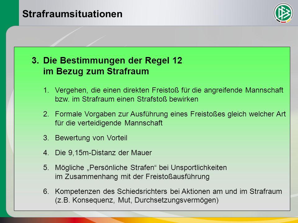 Strafraumsituationen 3.Die Bestimmungen der Regel 12 im Bezug zum Strafraum 1.Vergehen, die einen direkten Freistoß für die angreifende Mannschaft bzw.
