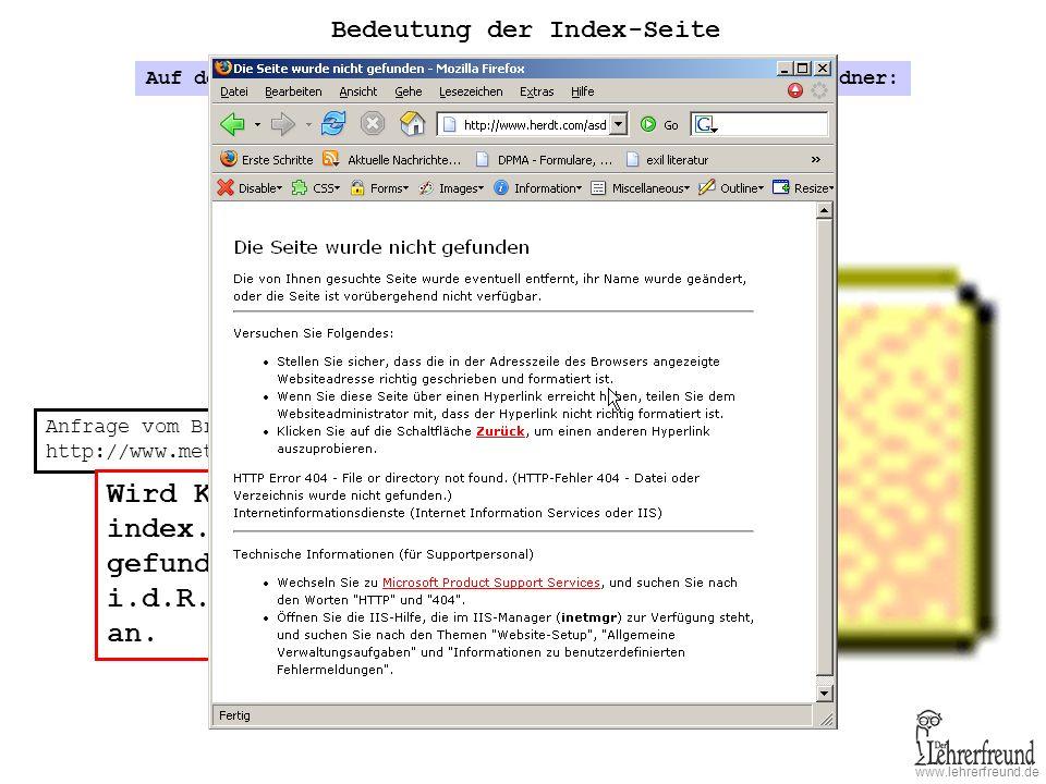 www.lehrerfreund.de Bedeutung der Index-Seite Ordnername: meineseite Auf dem Server http://home.ph-freiburg.de liegt dieser Ordner: Anfrage vom Browser: http://www.metz.de/meineseite Wird eine Seite namens index.htm oder index.html gefunden, zeigt der Browser die HTML-Datei index.html an: index.html bild.gif