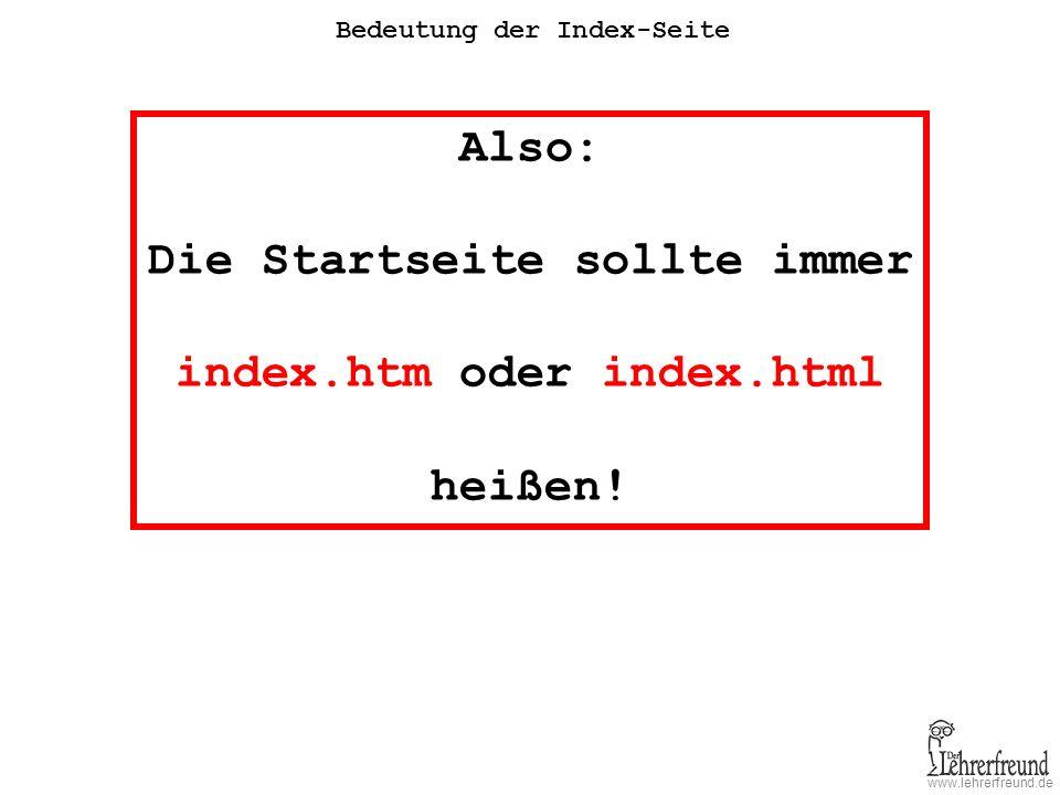 www.lehrerfreund.de Bedeutung der Index-Seite Also: Die Startseite sollte immer index.htm oder index.html heißen!