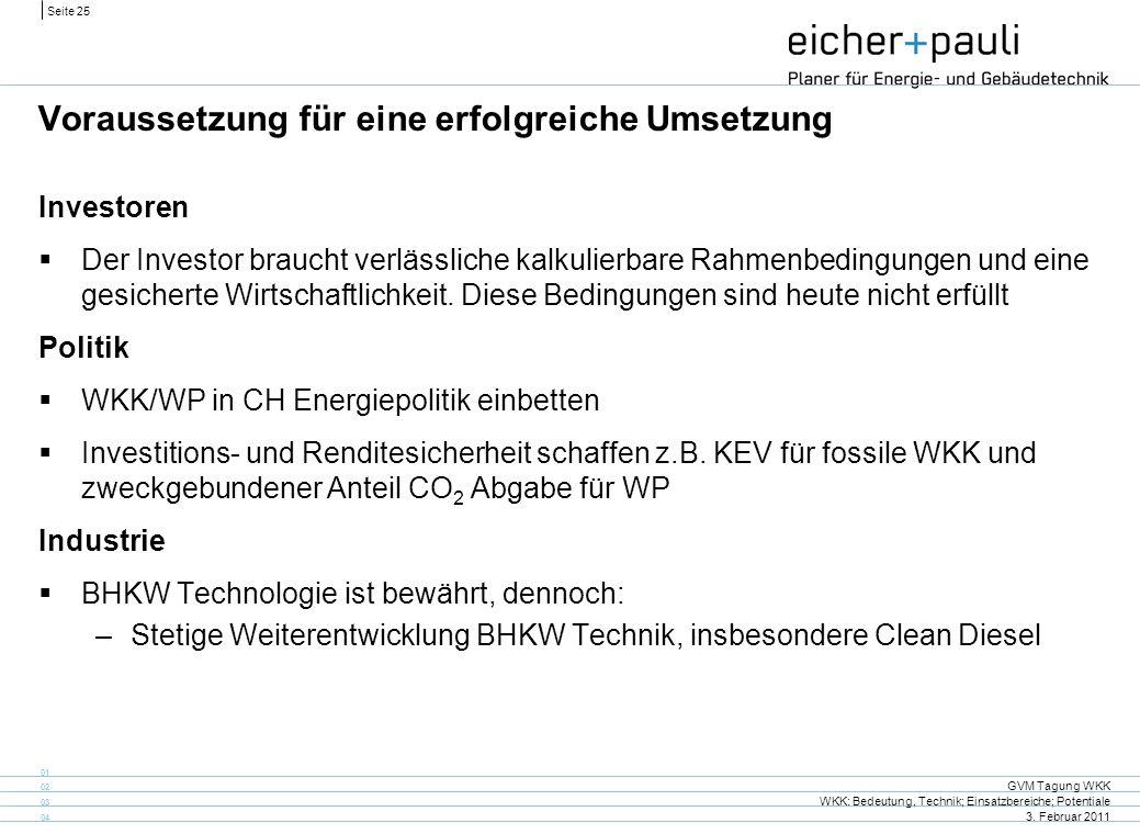 Seite 25 GVM Tagung WKK WKK: Bedeutung, Technik; Einsatzbereiche; Potentiale 3. Februar 2011 01 02 03 04 Voraussetzung für eine erfolgreiche Umsetzung