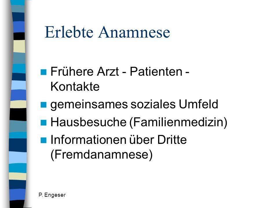 P. Engeser Erlebte Anamnese Frühere Arzt - Patienten - Kontakte gemeinsames soziales Umfeld Hausbesuche (Familienmedizin) Informationen über Dritte (F