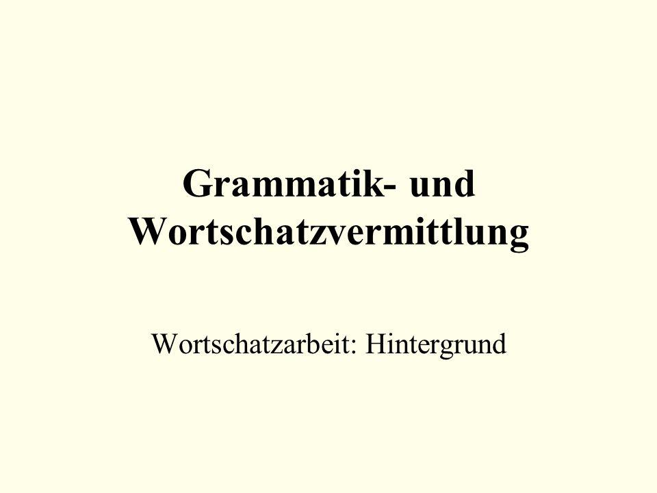 Grammatik- und Wortschatzvermittlung Wortschatzarbeit: Hintergrund