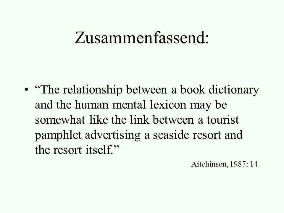 Zusammenfassend: The relationship between a book dictionary and the human mental lexicon may be somewhat like the link between a tourist pamphlet adve