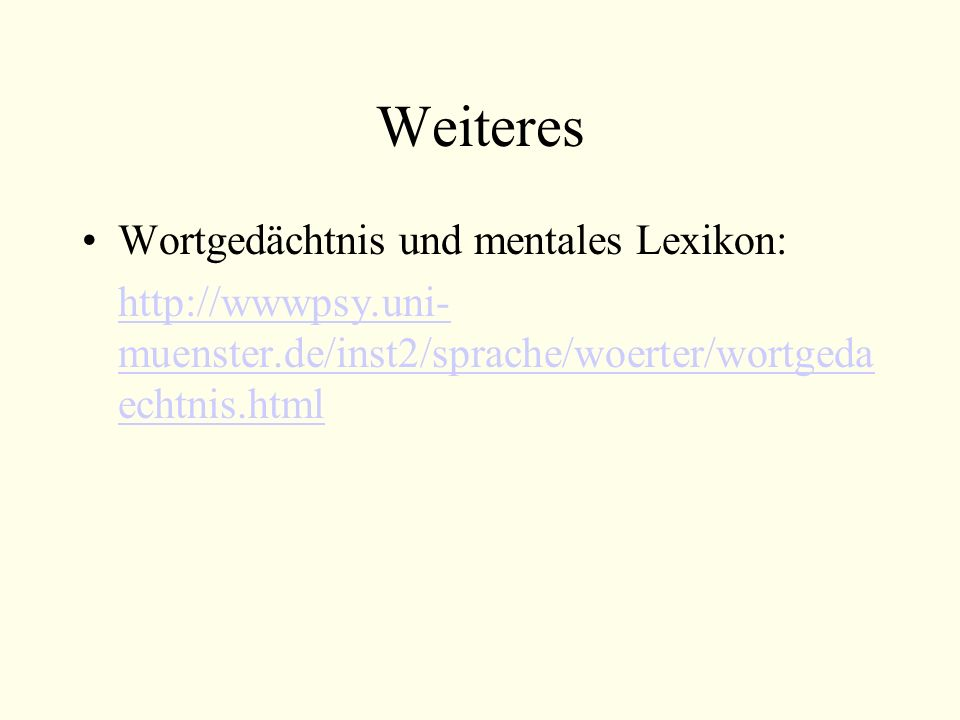 Weiteres Wortgedächtnis und mentales Lexikon: http://wwwpsy.uni- muenster.de/inst2/sprache/woerter/wortgeda echtnis.html