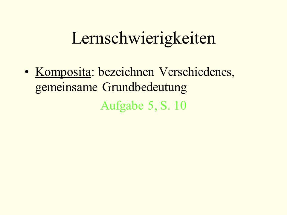 Lernschwierigkeiten Komposita: bezeichnen Verschiedenes, gemeinsame Grundbedeutung Aufgabe 5, S. 10