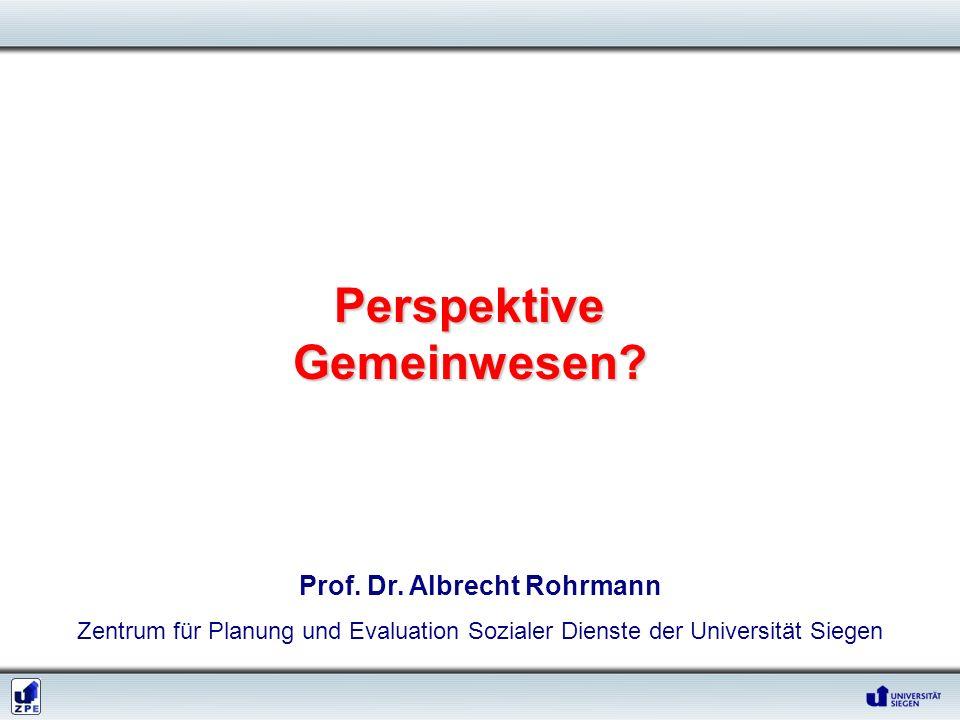 Prof. Dr. Albrecht Rohrmann Zentrum für Planung und Evaluation Sozialer Dienste der Universität Siegen Perspektive Gemeinwesen?