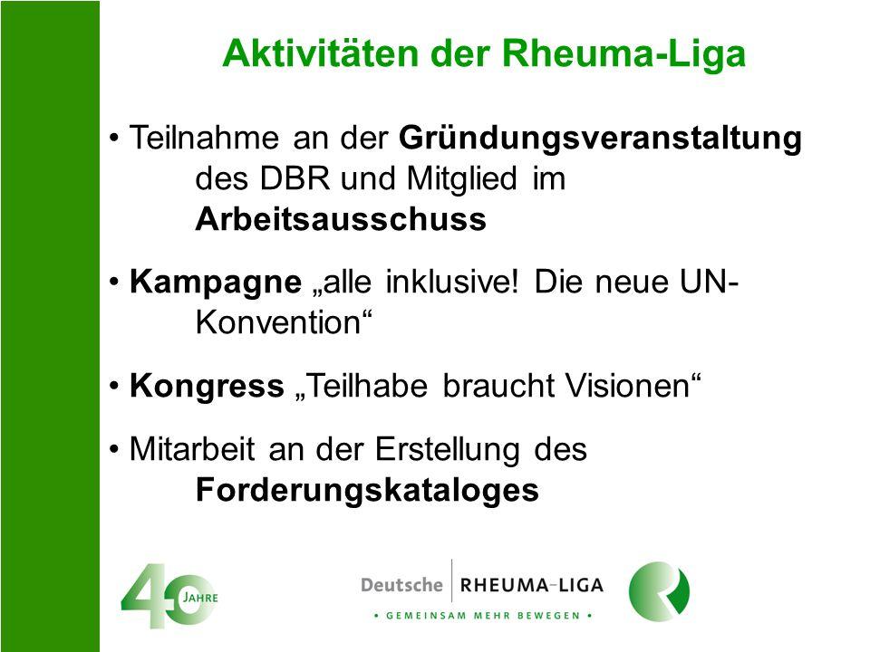 Aktivitäten der Rheuma-Liga Teilnahme an der Gründungsveranstaltung des DBR und Mitglied im Arbeitsausschuss Kampagne alle inklusive! Die neue UN- Kon