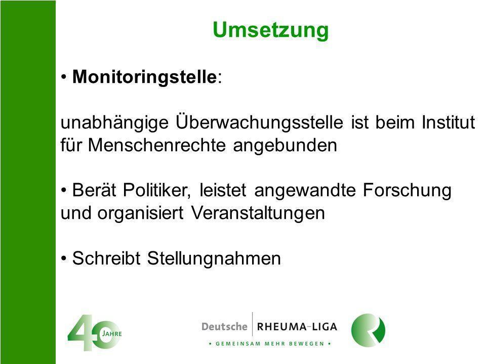 Umsetzung Monitoringstelle: unabhängige Überwachungsstelle ist beim Institut für Menschenrechte angebunden Berät Politiker, leistet angewandte Forschu