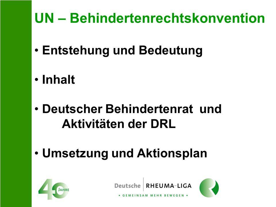 UN – Behindertenrechtskonvention Entstehung und Bedeutung Inhalt Deutscher Behindertenrat und Aktivitäten der DRL Umsetzung und Aktionsplan