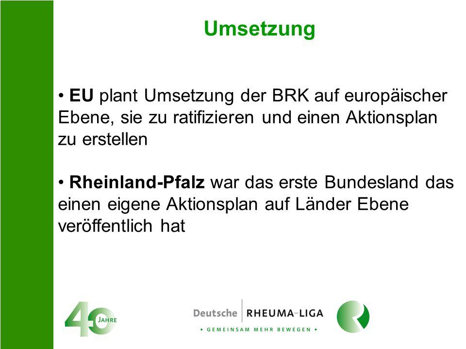 Umsetzung EU plant Umsetzung der BRK auf europäischer Ebene, sie zu ratifizieren und einen Aktionsplan zu erstellen Rheinland-Pfalz war das erste Bund