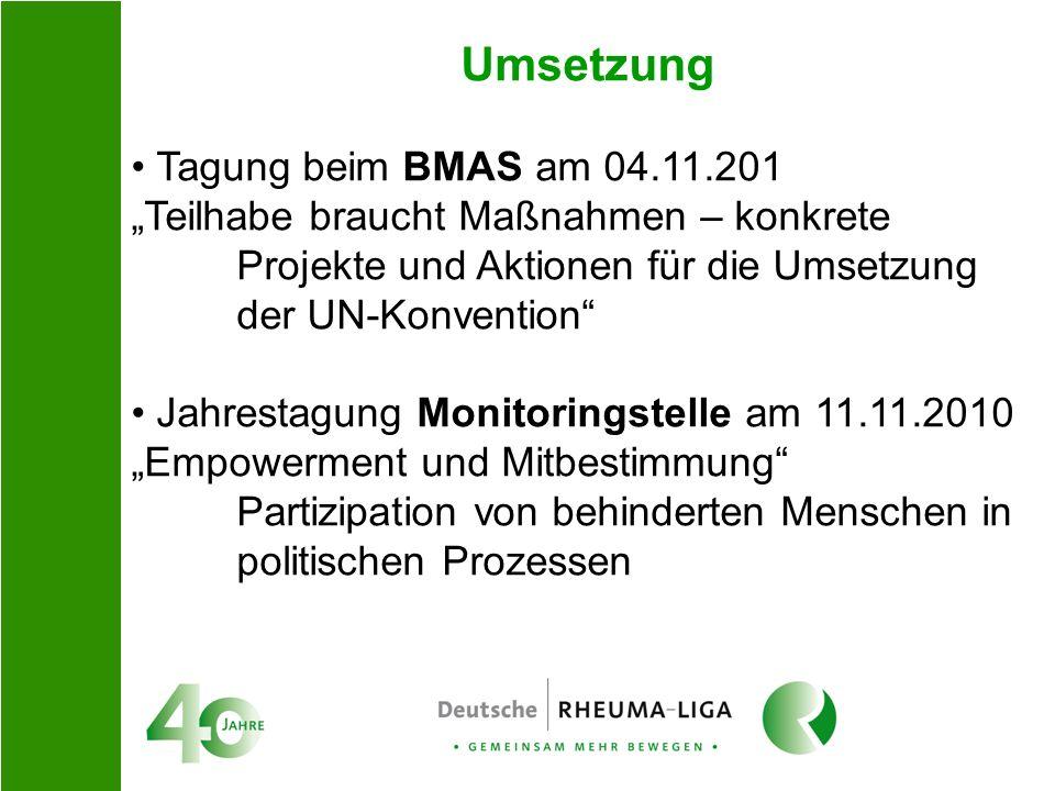 Umsetzung Tagung beim BMAS am 04.11.201 Teilhabe braucht Maßnahmen – konkrete Projekte und Aktionen für die Umsetzung der UN-Konvention Jahrestagung M