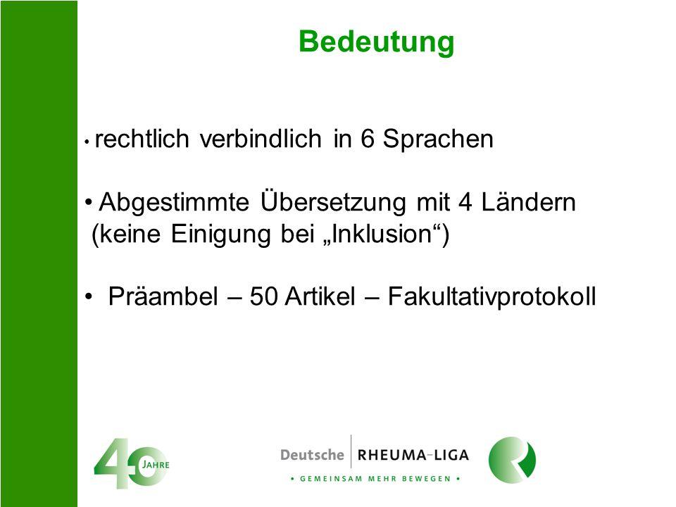 Bedeutung rechtlich verbindlich in 6 Sprachen Abgestimmte Übersetzung mit 4 Ländern (keine Einigung bei Inklusion) Präambel – 50 Artikel – Fakultativp