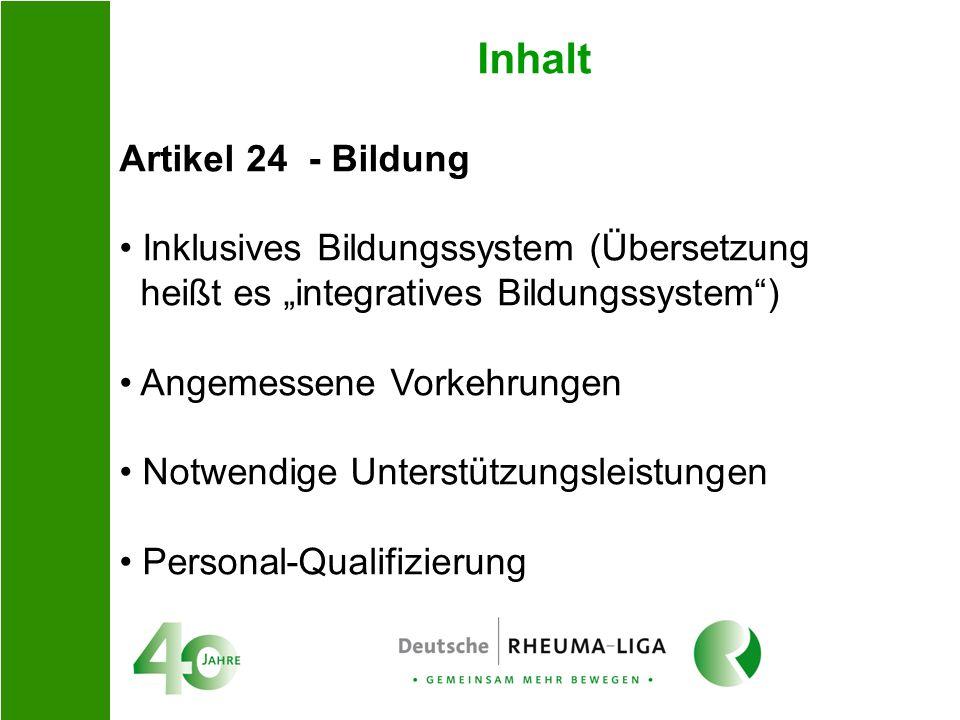 Inhalt Artikel 24 - Bildung Inklusives Bildungssystem (Übersetzung heißt es integratives Bildungssystem) Angemessene Vorkehrungen Notwendige Unterstüt
