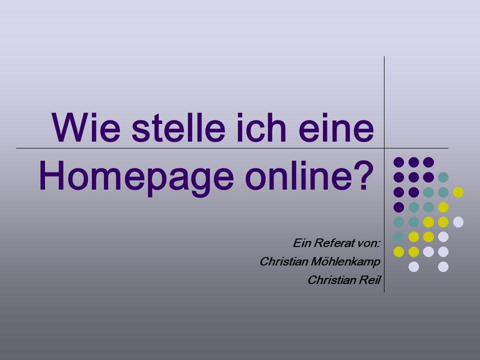 Wie stelle ich eine Homepage online? Ein Referat von: Christian Möhlenkamp Christian Reil
