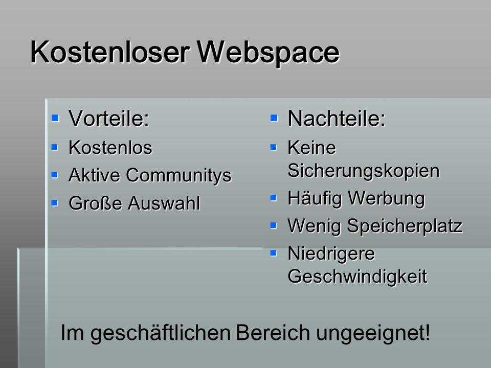 Kostenloser Webspace Vorteile: Vorteile: Kostenlos Kostenlos Aktive Communitys Aktive Communitys Große Auswahl Große Auswahl Nachteile: Nachteile: Kei