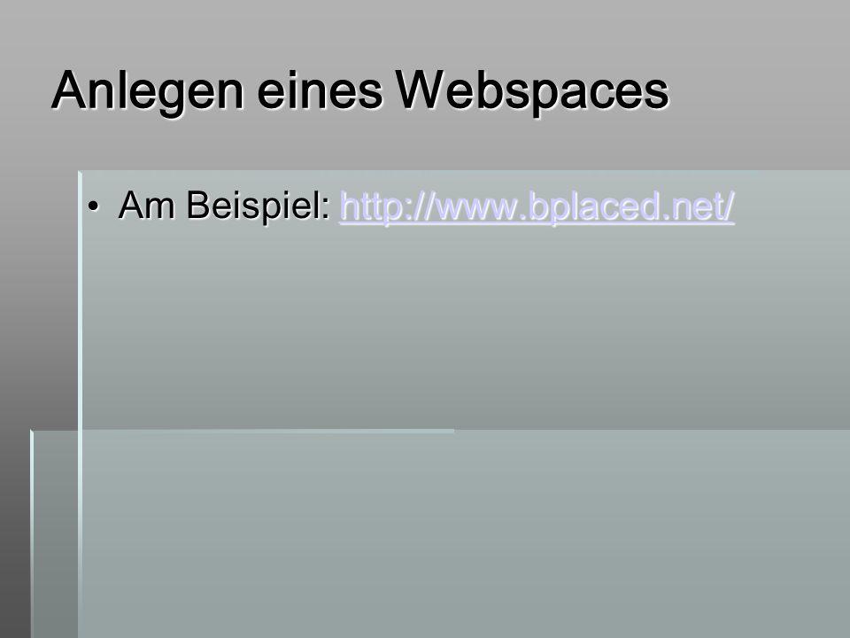 Anlegen eines Webspaces Am Beispiel: http://www.bplaced.net/ Am Beispiel: http://www.bplaced.net/http://www.bplaced.net/