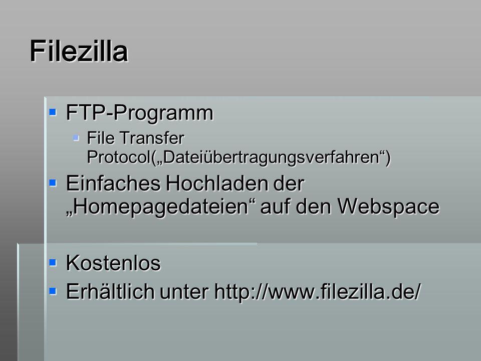 Filezilla FTP-Programm FTP-Programm File Transfer Protocol(Dateiübertragungsverfahren) File Transfer Protocol(Dateiübertragungsverfahren) Einfaches Ho