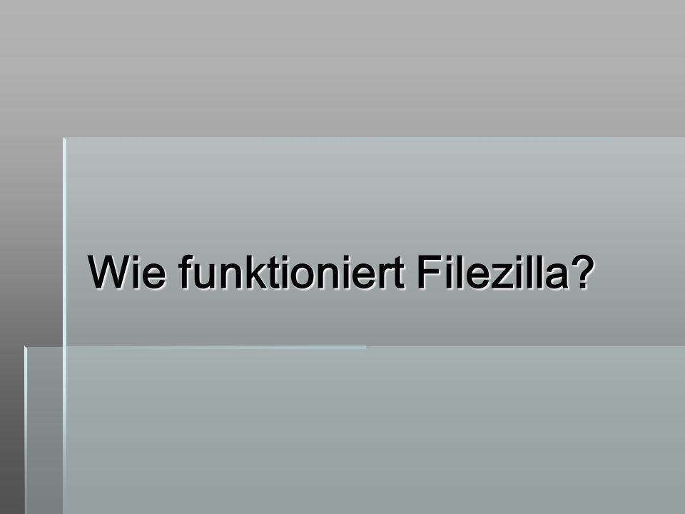 Wie funktioniert Filezilla?