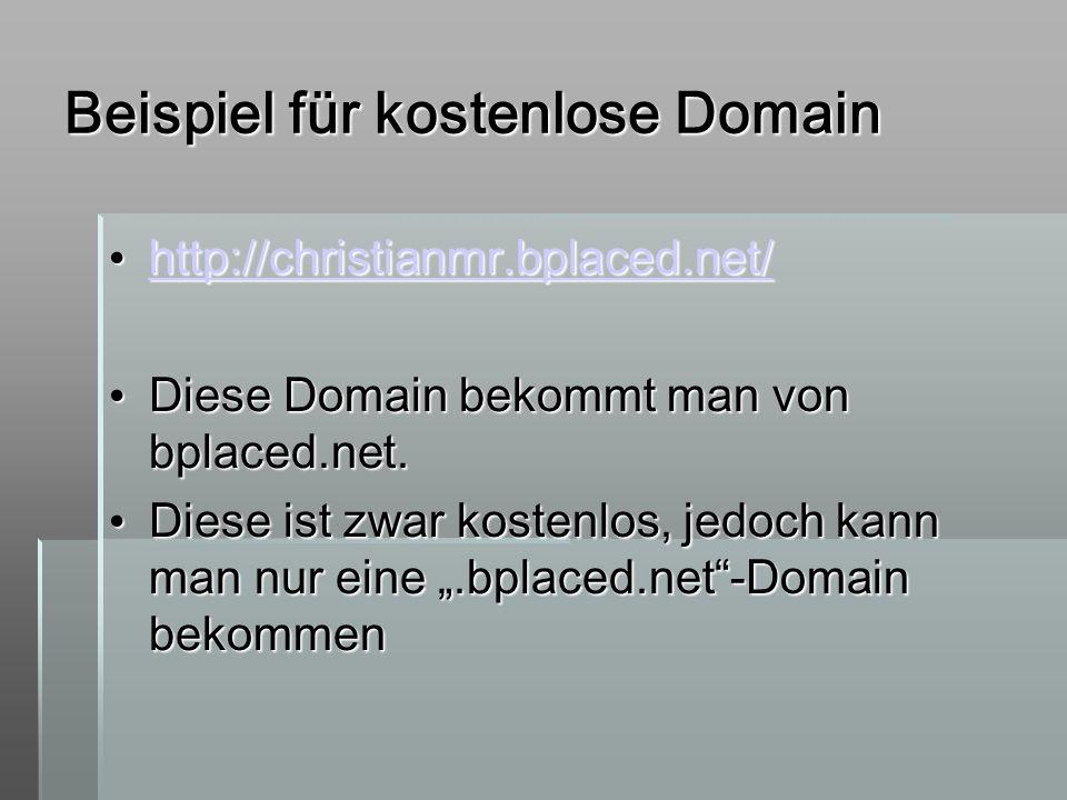 Beispiel für kostenlose Domain http://christianmr.bplaced.net/ http://christianmr.bplaced.net/ http://christianmr.bplaced.net/ Diese Domain bekommt ma
