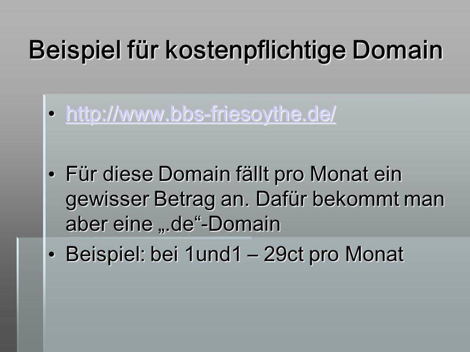 Beispiel für kostenpflichtige Domain http://www.bbs-friesoythe.de/ http://www.bbs-friesoythe.de/ http://www.bbs-friesoythe.de/ Für diese Domain fällt