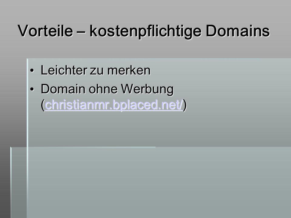 Vorteile – kostenpflichtige Domains Leichter zu merken Leichter zu merken Domain ohne Werbung (christianmr.bplaced.net/) Domain ohne Werbung (christia