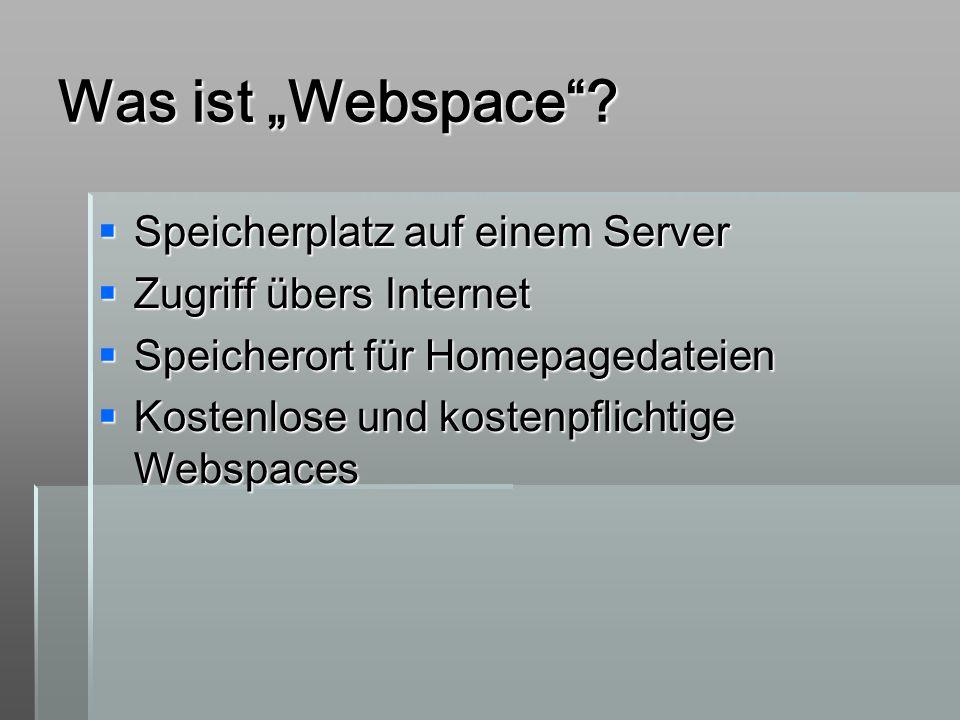 Was ist Webspace? Speicherplatz auf einem Server Speicherplatz auf einem Server Zugriff übers Internet Zugriff übers Internet Speicherort für Homepage
