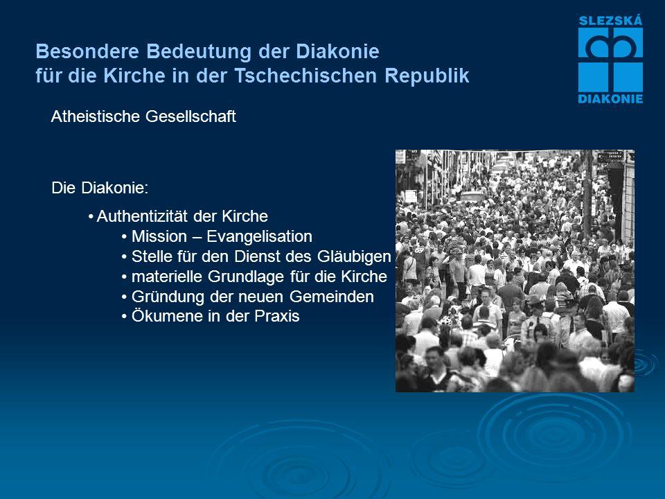 Besondere Bedeutung der Diakonie für die Kirche in der Tschechischen Republik Die Diakonie: Authentizität der Kirche Mission – Evangelisation Stelle für den Dienst des Gläubigen materielle Grundlage für die Kirche Gründung der neuen Gemeinden Ökumene in der Praxis Atheistische Gesellschaft