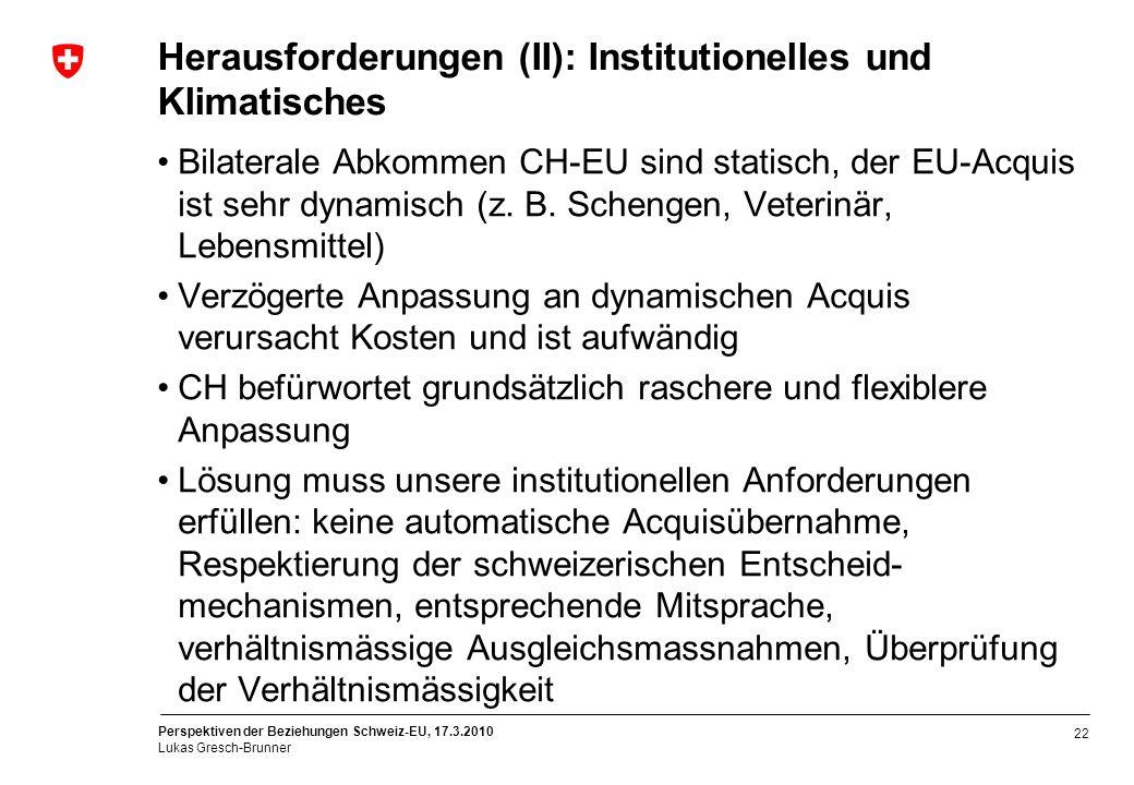 Perspektiven der Beziehungen Schweiz-EU, 17.3.2010 Lukas Gresch-Brunner 22 Herausforderungen (II): Institutionelles und Klimatisches Bilaterale Abkomm