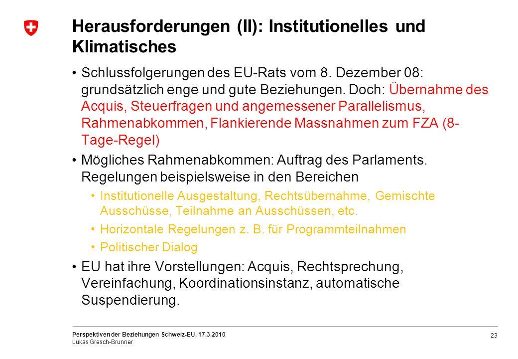 Perspektiven der Beziehungen Schweiz-EU, 17.3.2010 Lukas Gresch-Brunner Herausforderungen (II): Institutionelles und Klimatisches Schlussfolgerungen d