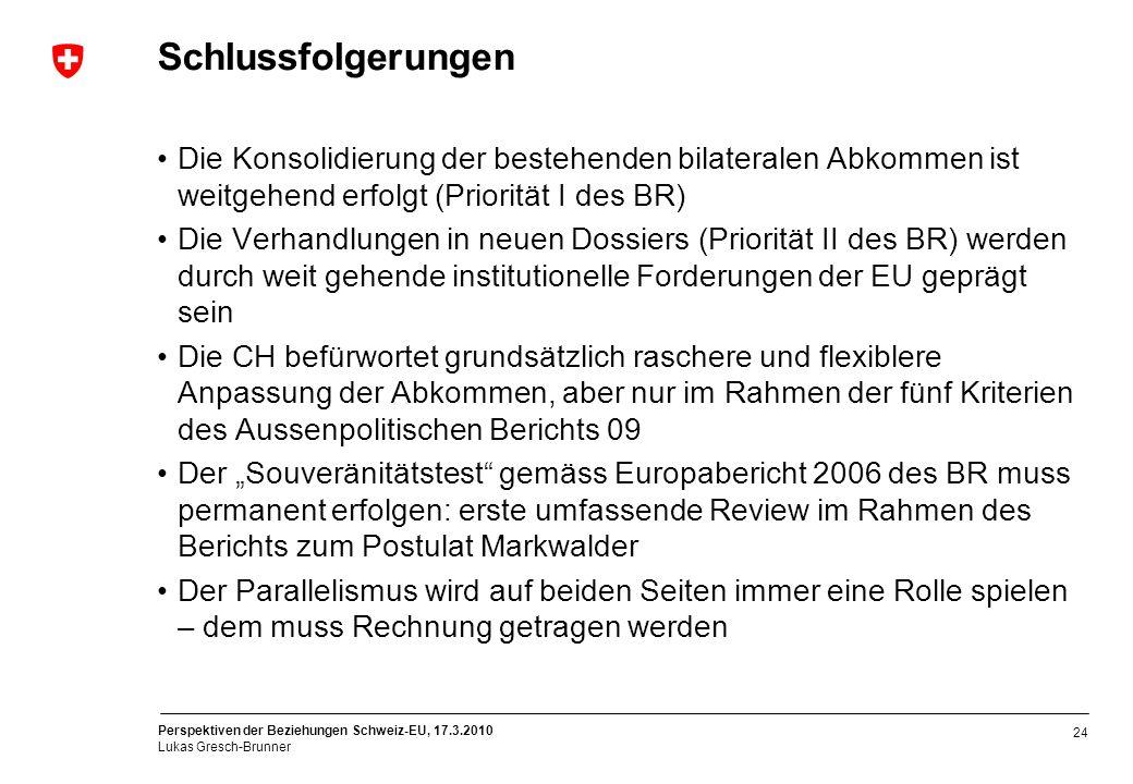 Perspektiven der Beziehungen Schweiz-EU, 17.3.2010 Lukas Gresch-Brunner Schlussfolgerungen Die Konsolidierung der bestehenden bilateralen Abkommen ist