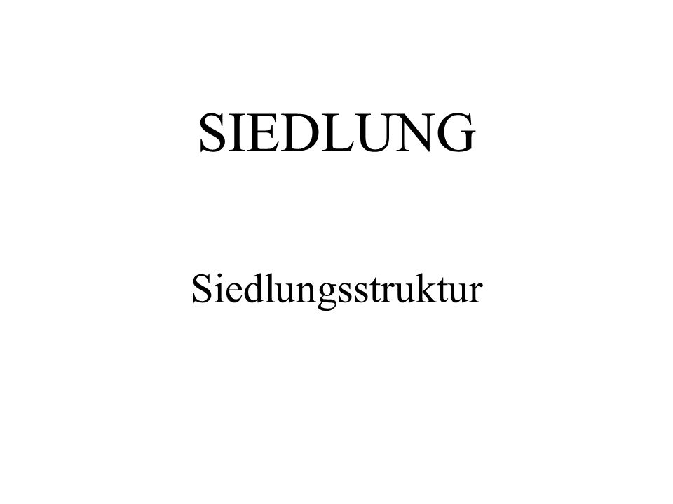 SIEDLUNG Siedlungsstruktur