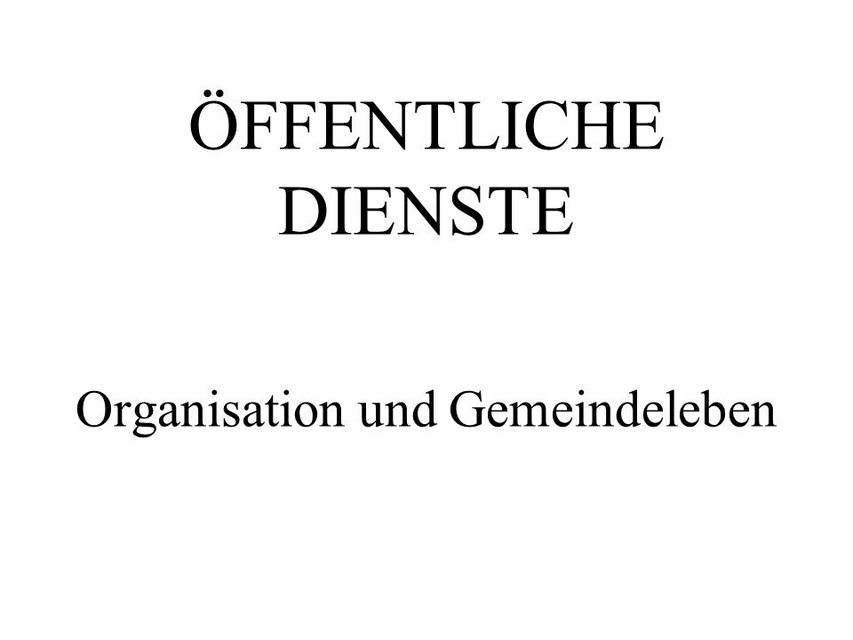 ÖFFENTLICHE DIENSTE Organisation und Gemeindeleben