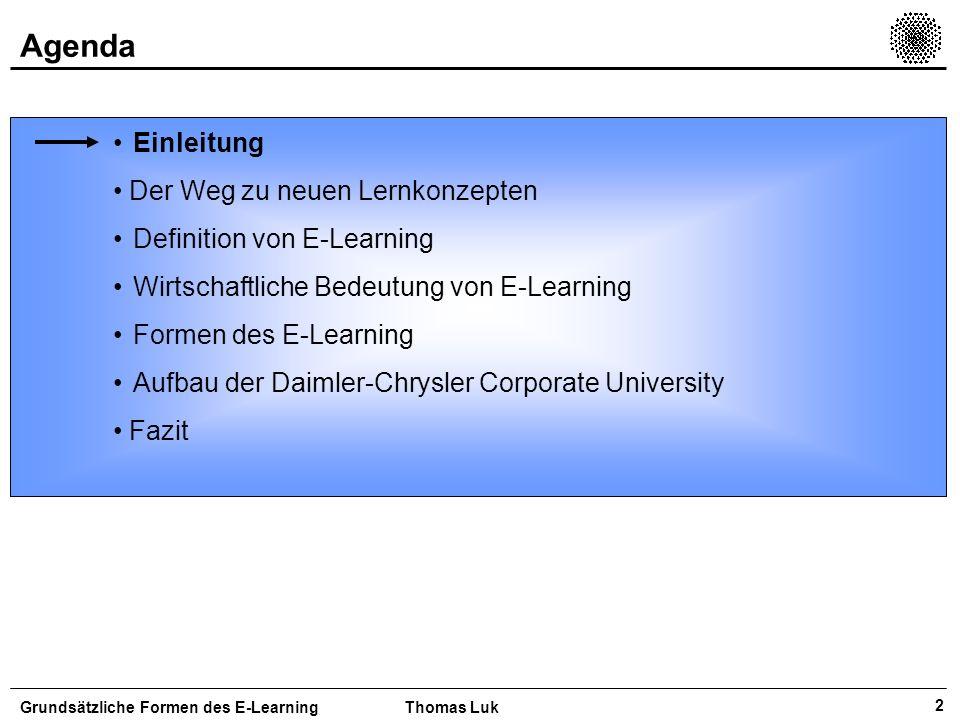 3 Agenda Grundsätzliche Formen des E-LearningThomas Luk Einleitung – Aussagen zum Thema E-Learning Der Weg zu neuen Lernkonzepten Definition von E-Learning Wirtschaftliche Bedeutung von E-Learning Formen des E-Learning Aufbau der Daimler-Chrysler Corporate University Fazit