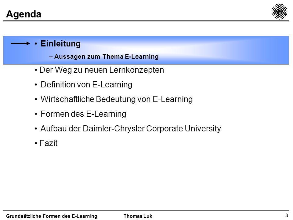 4 Aussagen zum Thema E-Learning Gegenwärtig wird E-Learning aus wirtschaftlicher als auch didaktischer Sicht eine große Bedeutung beigemessen Grundsätzliche Formen des E-LearningThomas Luk Der nächste Superhit im Internet wird die Ausbildung sein.