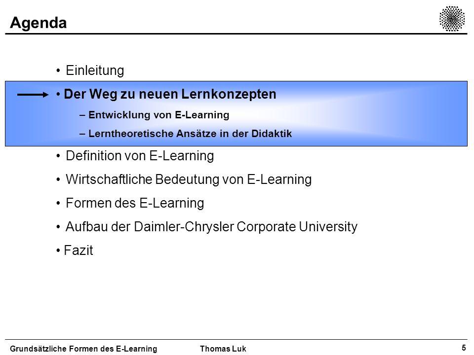 6 Entwicklung von E-Learning E-Learning ist ein neues Lernkonzept und versucht den gesellschaftlichen Anforderungen an das Lernen gerecht zu werden Grundsätzliche Formen des E-LearningThomas Luk Gesellschaftliche Entwicklungen und Anforderungen Globalisierung/ Internationalisierung Wissensveraltung Technologischer Fortschritt Flexible und individuelle Anforderungen an die Mitarbeiter Lifelong Learning Neue Konzepte des Lernens Wissens- management E-Learning CUUCBT/ WBTTelelearning