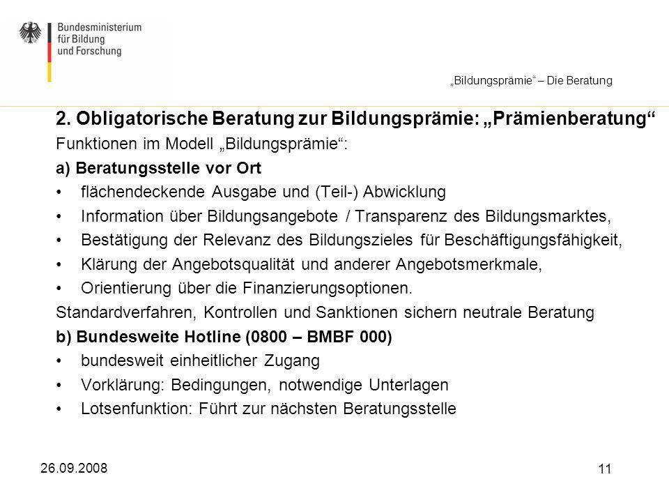 26.09.2008 11 2. Obligatorische Beratung zur Bildungsprämie: Prämienberatung Funktionen im Modell Bildungsprämie: a) Beratungsstelle vor Ort flächende
