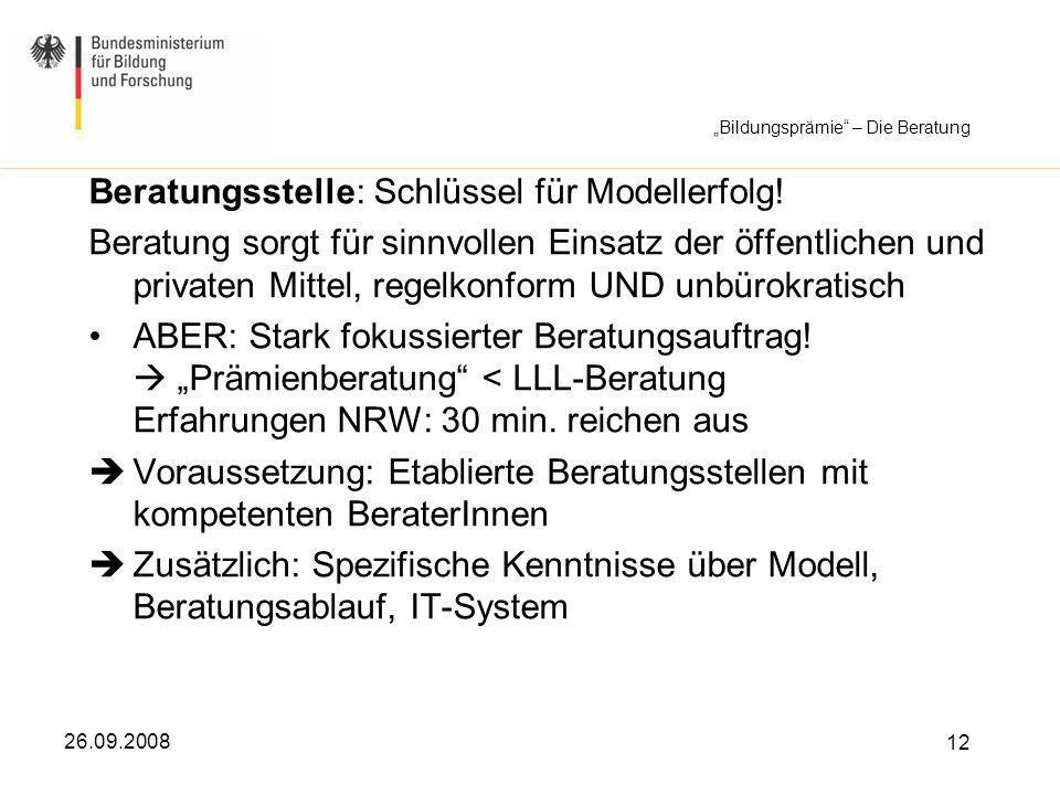 26.09.2008 12 Beratungsstelle: Schlüssel für Modellerfolg! Beratung sorgt für sinnvollen Einsatz der öffentlichen und privaten Mittel, regelkonform UN