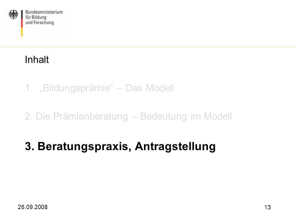 26.09.2008 13 Inhalt 1.Bildungsprämie – Das Modell 2. Die Prämienberatung – Bedeutung im Modell 3. Beratungspraxis, Antragstellung