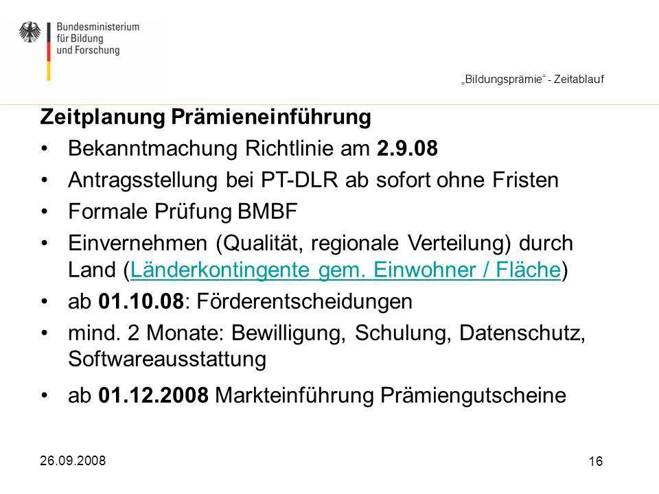 26.09.2008 16 Zeitplanung Prämieneinführung Bekanntmachung Richtlinie am 2.9.08 Antragsstellung bei PT-DLR ab sofort ohne Fristen Formale Prüfung BMBF
