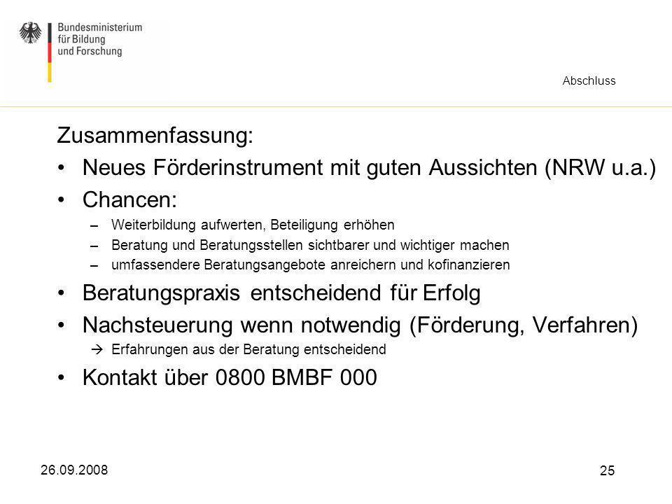 26.09.2008 25 Abschluss Zusammenfassung: Neues Förderinstrument mit guten Aussichten (NRW u.a.) Chancen: –Weiterbildung aufwerten, Beteiligung erhöhen