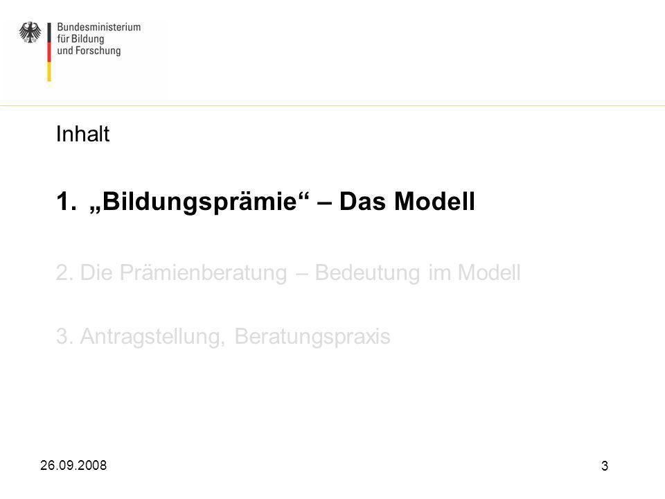 26.09.2008 3 Inhalt 1.Bildungsprämie – Das Modell 2. Die Prämienberatung – Bedeutung im Modell 3. Antragstellung, Beratungspraxis