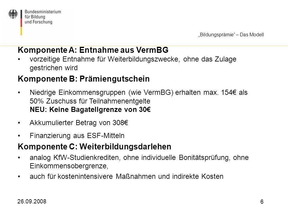 26.09.2008 6 Komponente A: Entnahme aus VermBG vorzeitige Entnahme für Weiterbildungszwecke, ohne das Zulage gestrichen wird Komponente B: Prämienguts