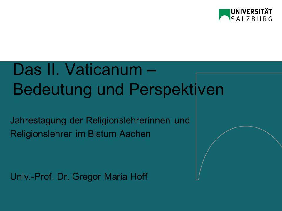 Das II. Vaticanum – Bedeutung und Perspektiven Jahrestagung der Religionslehrerinnen und Religionslehrer im Bistum Aachen Univ.-Prof. Dr. Gregor Maria