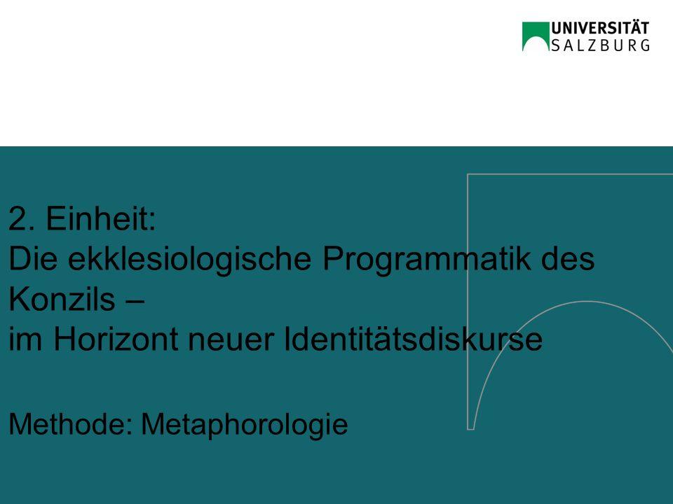 2. Einheit: Die ekklesiologische Programmatik des Konzils – im Horizont neuer Identitätsdiskurse Methode: Metaphorologie