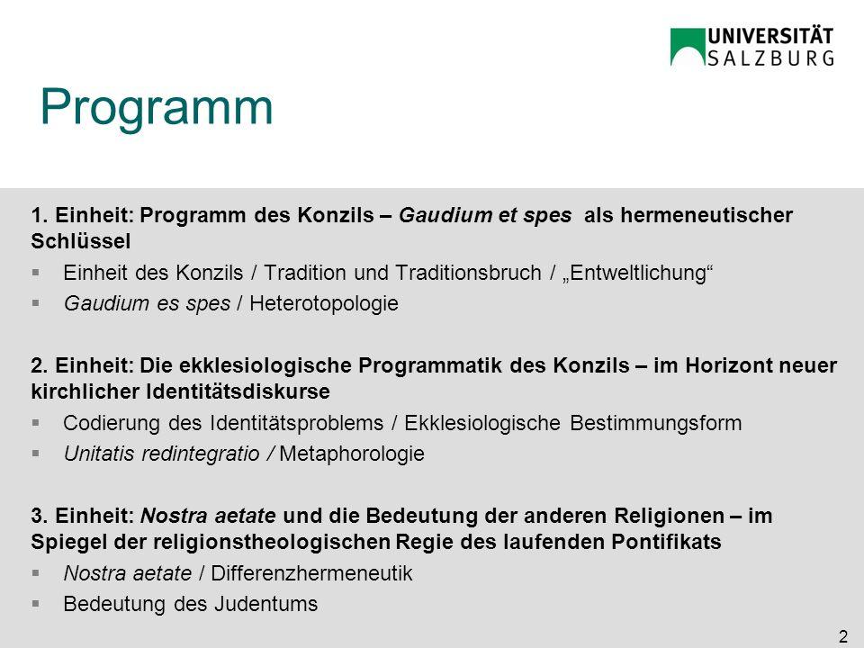 Programm 1. Einheit: Programm des Konzils – Gaudium et spes als hermeneutischer Schlüssel Einheit des Konzils / Tradition und Traditionsbruch / Entwel