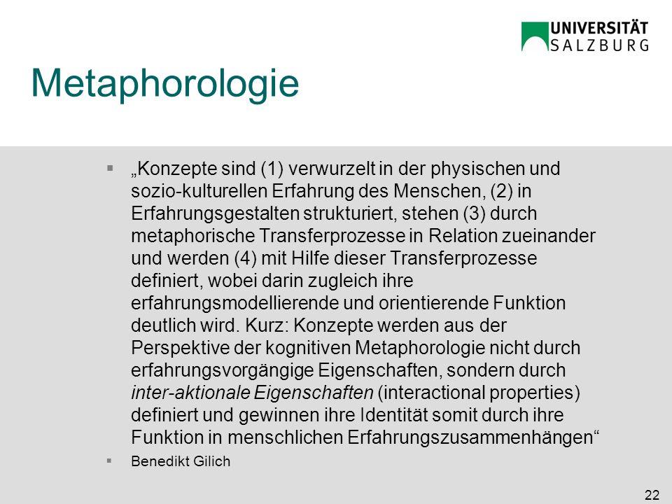 Metaphorologie Konzepte sind (1) verwurzelt in der physischen und sozio-kulturellen Erfahrung des Menschen, (2) in Erfahrungsgestalten strukturiert, s