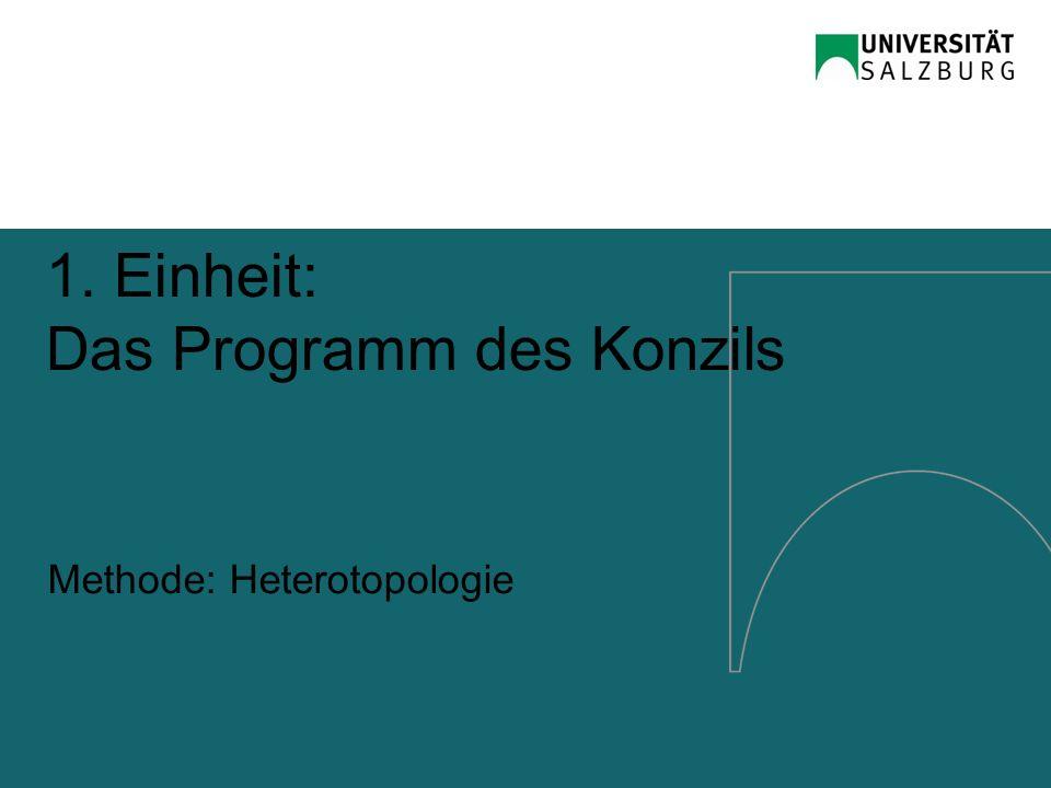 1. Einheit: Das Programm des Konzils Methode: Heterotopologie