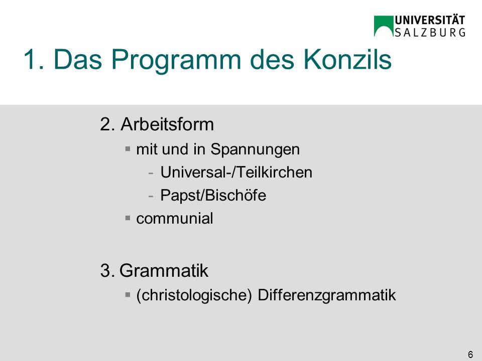 1. Das Programm des Konzils 2. Arbeitsform mit und in Spannungen -Universal-/Teilkirchen -Papst/Bischöfe communial 3. Grammatik (christologische) Diff