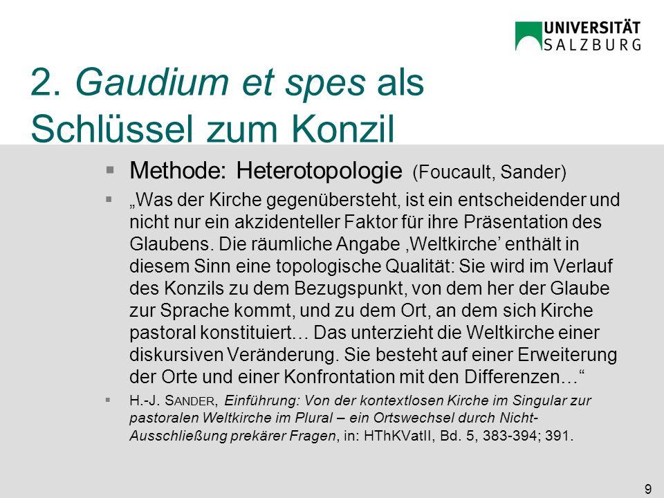 2. Gaudium et spes als Schlüssel zum Konzil Methode: Heterotopologie (Foucault, Sander) Was der Kirche gegenübersteht, ist ein entscheidender und nich