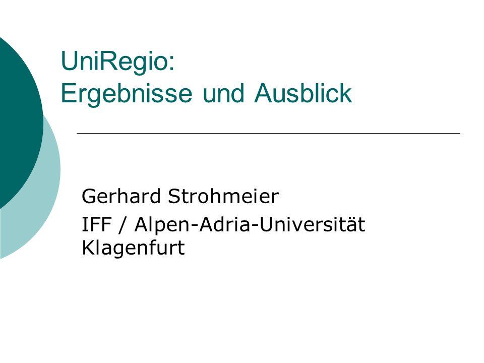 UniRegio: Ergebnisse und Ausblick Gerhard Strohmeier IFF / Alpen-Adria-Universität Klagenfurt